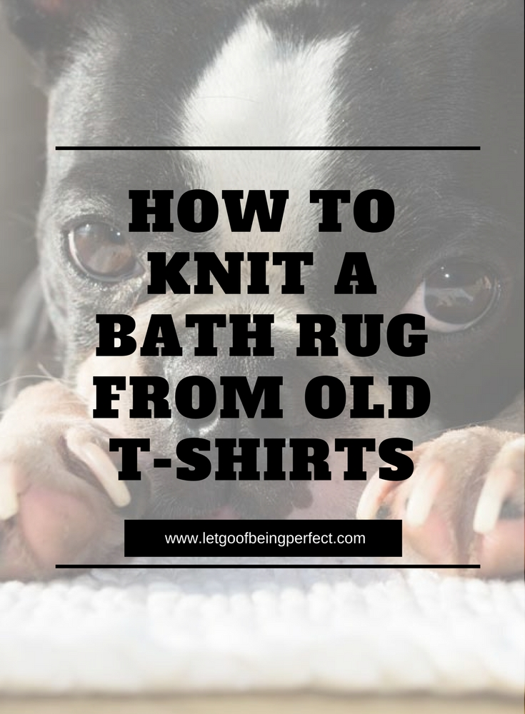 Upcycle a bath rug from old t shirts let go of being perfect for How to make rugs out of old t shirts